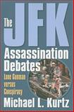 The JFK Assassination Debates : Lone Gunman Versus Conspiracy, Kurtz, Michael, 070061625X
