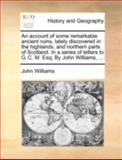 An Account of Some Remarkable Ancient Ruins, Lately Discovered in the Highlands, and Northern Parts of Scotland in a Series of Letters to G C M Es, John Williams, 1170496253