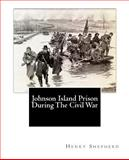 Johnson Island Prison During the Civil War, Henry Shepherd and Wharton Green, 1463536259