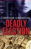 Deadly Election, Arthur Crandon, 147923625X