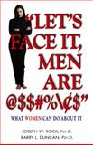 Let's Face It, Men Are @$$#%$$, Joseph W. Rock and Barry L. Duncan, 1558746250