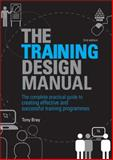 The Training Design Manual : The Complete Practical Guide to Creating Effective and Successful Training Programmes, Bray, Tony, 0749456256