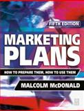 Marketing Plans : How to Prepare Them, How to Use Them, McDonald, Malcolm, 0750656255