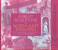 Public Sculpture of North-East England, Usherwood, Paul and Beach, Jeremy, 0853236259