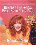 Reverse the Aging Process of Your Face, Rachel Perry, 089529625X