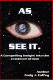 As I See It a Compelling Insight into the Existence of God, Cody J. Coffey, 1492166251