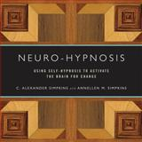 Neuro-Hypnosis : Using Self-Hypnosis to Activate the Brain for Change, Simpkins, C. Alexander and Simpkins, Annellen M., 0393706257