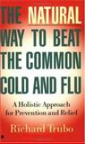 The Natural Way to Beat the Common Cold and Flu, Richard Trubo, 0425166252