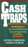 Cash Traps : Small Business Secrets for Reducing Costs and Improving Cash Flow, Davidson, Jeffrey P. and Dean, Charles W., 0471536253