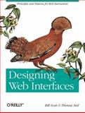 Designing Web Interfaces : Principles and Patterns for Rich Interactions, Scott, Bill and Neil, Theresa, 0596516258