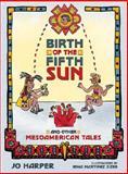 Birth of the Fifth Sun, Jo Harper, 0896726258