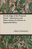 On the Edge of the Primeval Forest Expe, Albert Schweitzer, 1406796255
