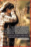 La Madre Ausente en la Novela Femenina de la Posguerra EspaÑOla: PÉRdida y LiberaciÓN ., Guadalupe María Cabedo, 1463366256