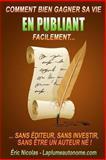 Comment Bien Gagner Sa Vie en Publiant Facilement, Éric Nicolas, 1481016253