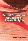 Partial Differential Equations of Parabolic Type, Friedman, Avner, 0486466256
