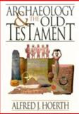 Archaeology and the Old Testament, Hoerth, Alfred J., 0801036259
