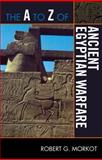 The A to Z of Ancient Egyptian Warfare, Robert G. Morkot, 0810876256