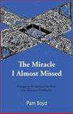 The Miracle I Almost Missed, Pam Boyd, 1475926251