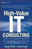 High-Value IT Consulting : 12 Keys to a Thriving Practice, Purba, Sanjiv and Delaney, Bob, 0072226250