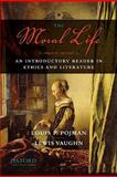 The Moral Life : An Introductory Reader in Ethics and Literature, Vaughn, Lewis and Pojman, Louis P., 0195396251
