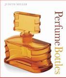 Perfume Bottles, Dorling Kindersley Publishing Staff and Judith Miller, 1405306254