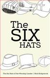 The Six Hats of the Worship Leader, Rich Kirkpatrick, 150034625X