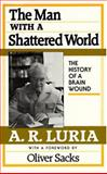 The Man with a Shattered World : The History of a Brain Wound, Luria, Aleksandr R. and Bruner, Jerome S., 0674546253