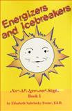 Energizers and Icebreakers : For All Ages and Stages, Foster, Elizabeth Sabrinsky, 0932796257
