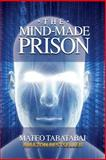 The Mind-Made Prison, Mateo Tabatabai, 1475136250