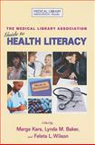 The Medical Library Association Guide to Health Literacy, Kars, Marge and Baker, Lynda, 1555706258