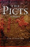The Picts : A History, Clarkson, Tim, 1906566259