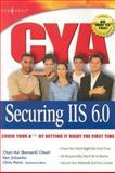 CYA Securing IIS 6. 0, Cheah, Chun Hai and Schaefer, Ken, 1931836256