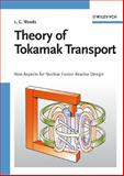Theory of Tokamak Transport : New Aspects for Nuclear Fusion Reactor Design, Woods, Leslie Colin, 3527406255