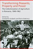 Transforming Peasants, Property and Power : The Collectivization of Agriculture in Romania, 1949-1962, , 9639776254