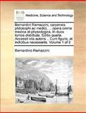 Bernardini Ramazzini, Carpensis Philosophi Ac Medici, Opera Omnia Medica et Physiologica in Duos, Bernardino Ramazzini, 1170036252