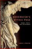 Modernism's Mythic Pose : Gender, Genre, Solo Performance, Preston, Carrie J., 0199766266