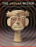 The Jaguar Within : Shamanic Trance in Ancient Central and South American Art, Stone, Rebecca R., 0292726260