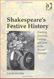 Shakespeare's Festive History : Feasting, Festivity, Fasting and Lent in the Second Henriad, Ruiter, David Arthur, 0754606260
