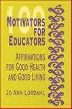 100 Motivators for Educators : Affirmations for Good Health and Good Living, Lordahl, Jo Ann, 0803966261