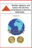 Mobility, Vigilance, and Justice: the US Army Constabulary in Germany, 1946-1953, Kendall Gott and Combat Institute, 1478156260