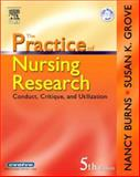 The Practice of Nursing Research : Conduct, Critique, and Utilization, Burns, Nancy and Grove, Susan K., 0721606261