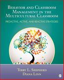 Behavior and Classroom Management in the Multicultural Classroom : Proactive, Active, and Reactive Strategies, Shepherd, Terry L. (Lynn) and Linn, Diana, 1452226261