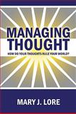 Managing Thought : How Do Your Thoughts Rule Your World, Lore, Mary, 1933916265