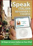 Italian Beginner's Course : 10 Steps to Learn Italian on Your Ipod, Wightwick, Jane and Logi, Francesca, 007154626X