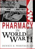 Pharmacy in World War II, Worthen, Dennis B., 0789016265