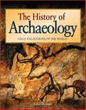 The History of Archaeology : Great Excavations of the World, Romer, John, 0816046263