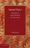 Samuel Pepys: Volume 3 : The Saviour of the Navy, Bryant, Arthur, 1107626269