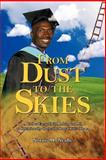 From Dust to the Skies, Norris M. Ncube, 1434326268
