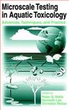 Microscale Testing in Aquatic Toxicology : Advances, Techniques, and Practice, Wells, P. G. and Lee, Kenneth, 0849326265