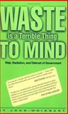 Waste Is a Terrible Thing to Mind : Risk Radiation and Distrust of Government, Weingart, John, 0943136261